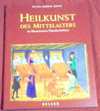 Heilkunst des Mittelalters in illustrierten Handschriften., Jones, Peter Murray